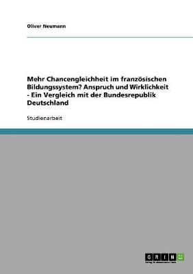 Mehr Chancengleichheit Im Franzosischen Bildungssystem? Anspruch Und Wirklichkeit - Ein Vergleich Mit Der Bundesrepublik Deutschland (Paperback)