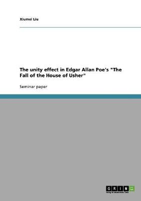 The Unity Effect in Edgar Allan Poe's the Fall of the House of Usher (Paperback)