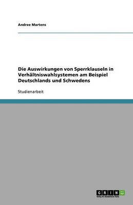 Die Auswirkungen Von Sperrklauseln in Verhaltniswahlsystemen Am Beispiel Deutschlands Und Schwedens (Paperback)