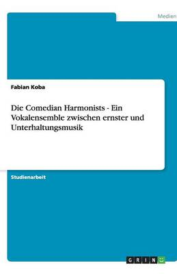 Die Comedian Harmonists - Ein Vokalensemble Zwischen Ernster Und Unterhaltungsmusik (Paperback)