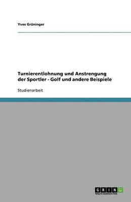 Turnierentlohnung Und Anstrengung Der Sportler - Golf Und Andere Beispiele (Paperback)