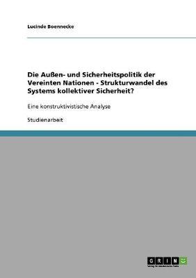 Die Auen- Und Sicherheitspolitik Der Vereinten Nationen - Strukturwandel Des Systems Kollektiver Sicherheit? (Paperback)