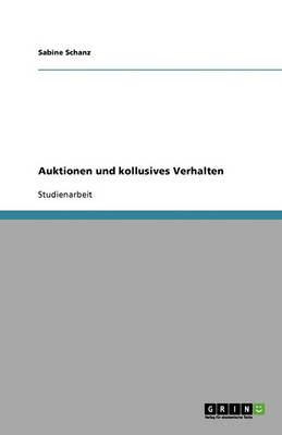 Auktionen Und Kollusives Verhalten (Paperback)