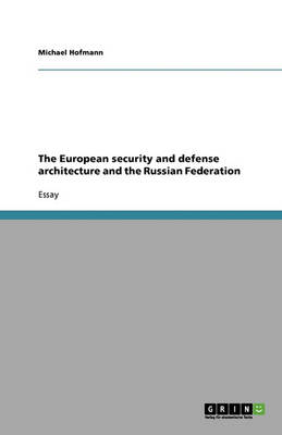 The European Security and Defense Architecture and the Russian Federation (Paperback)