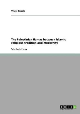 The Palestinian Hamas Between Islamic Religious Tradition and Modernity (Paperback)