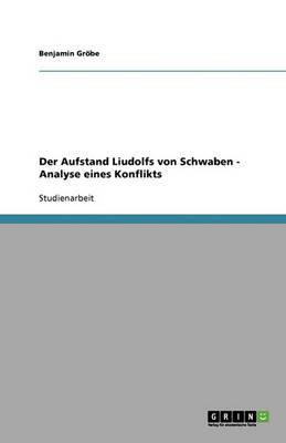 Der Aufstand Liudolfs Von Schwaben - Analyse Eines Konflikts (Paperback)