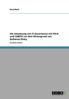 Die Umsetzung Von It-Governance Mit Itil(r) Und Cobit(r) VOR Dem Hintergrund Von Sarbanes-Oxley (Paperback)