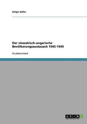 Der Slowakisch-Ungarische Bevolkerungsaustausch 1945-1949 (Paperback)