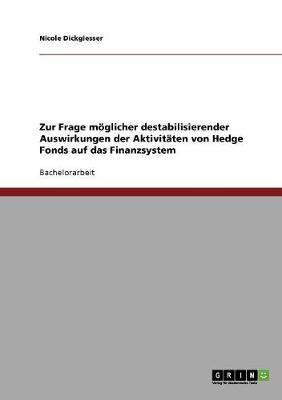 Zur Frage Moglicher Destabilisierender Auswirkungen Der Aktivitaten Von Hedge Fonds Auf Das Finanzsystem (Paperback)