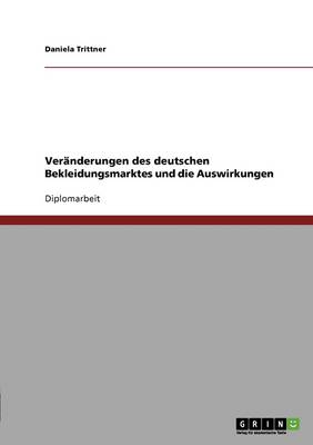 Veranderungen Des Deutschen Bekleidungsmarktes Und Die Auswirkungen (Paperback)