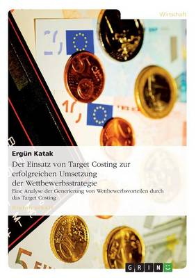 Der Einsatz Von Target Costing Zur Erfolgreichen Umsetzung Der Wettbewerbsstrategie (Paperback)