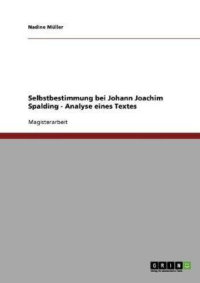 Selbstbestimmung Bei Johann Joachim Spalding - Analyse Eines Textes (Paperback)