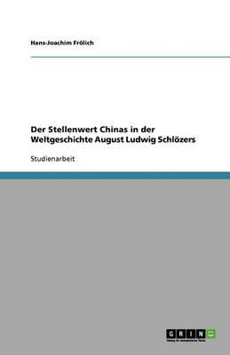 Der Stellenwert Chinas in Der Weltgeschichte August Ludwig Schlozers (Paperback)