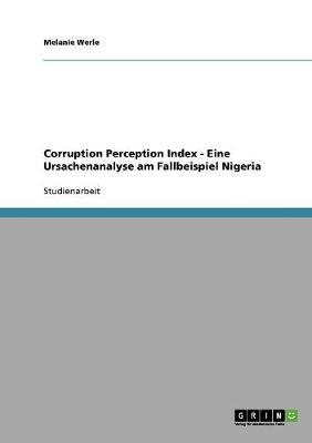 Corruption Perception Index - Eine Ursachenanalyse Am Fallbeispiel Nigeria (Paperback)