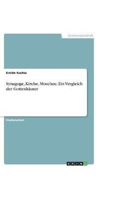 Synagoge, Kirche, Moschee. Ein Vergleich Der Gottesh user (Paperback)