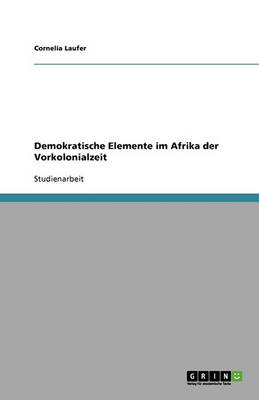 Demokratische Elemente Im Afrika Der Vorkolonialzeit (Paperback)