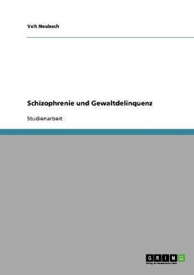 Schizophrenie Und Gewaltdelinquenz (Paperback)