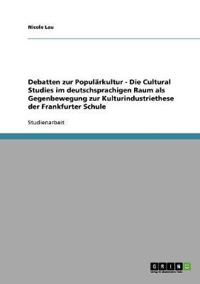 Debatten Zur Popularkultur. Die Cultural Studies Im Deutschsprachigen Raum ALS Gegenbewegung Zur Kulturindustriethese Der Frankfurter Schule (Paperback)