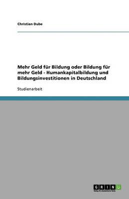 Mehr Geld Fur Bildung Oder Bildung Fur Mehr Geld - Humankapitalbildung Und Bildungsinvestitionen in Deutschland (Paperback)