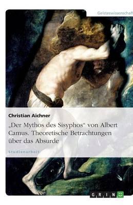 """""""Der Mythos des Sisyphos"""" von Albert Camus. Theoretische Betrachtungen uber das Absurde (Paperback)"""