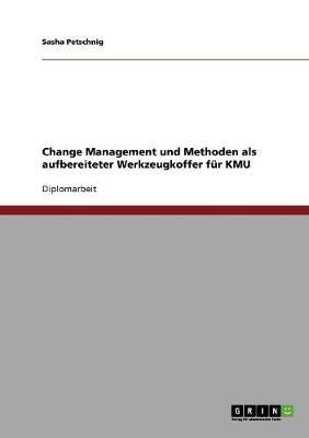 Change Management Und Methoden F r Kleinere Und Mittlere Unternehmen (Paperback)
