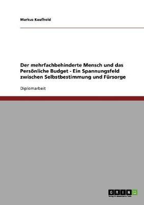 Der Mehrfachbehinderte Mensch Und Das Pers nliche Budget. Zwischen Selbstbestimmung Und F rsorge (Paperback)