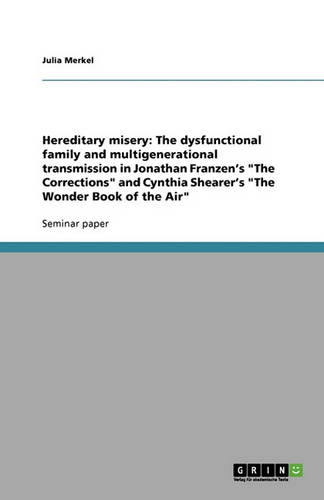 Hereditary Misery: The Dysfunctional Family and Multigenerational Transmission in Jonathan Franzen's the Corrections and Cynthia Shearer's the Wonder Book of the Air (Paperback)