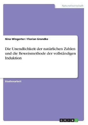 Die Unendlichkeit Der Naturlichen Zahlen Und Die Beweismethode Der Vollstandigen Induktion (Paperback)