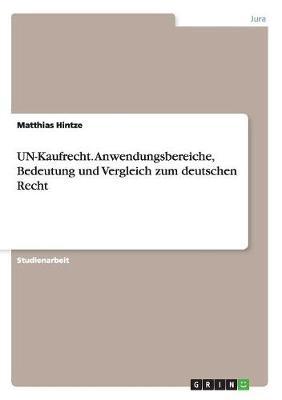 Un-Kaufrecht. Anwendungsbereiche, Bedeutung Und Vergleich Zum Deutschen Recht (Paperback)