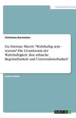 """Zu: Dietmar Mierth """"Wahrhaftig Sein - Warum? Die Grundnorm Der Wahrhaftigkeit, Ihre Ethische Begrundbarkeit Und Universalisierbarkeit"""" (Paperback)"""