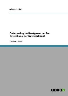 Outsourcing Im Bankgewerbe: Zur Entstehung Der Netzwerkbank (Paperback)