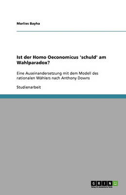 Ist Der Homo Oeconomicus 'Schuld' Am Wahlparadox? (Paperback)