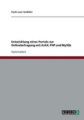 Entwicklung Eines Portals Zur Onlinebefragung Mit Ajax, PHP Und MySQL (Paperback)