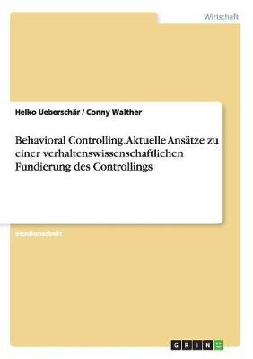 Behavioral Controlling. Aktuelle Ansatze Zu Einer Verhaltenswissenschaftlichen Fundierung Des Controllings (Paperback)