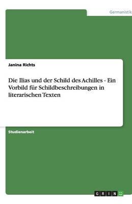 Die Ilias Und Der Schild Des Achilles - Ein Vorbild Fur Schildbeschreibungen in Literarischen Texten (Paperback)