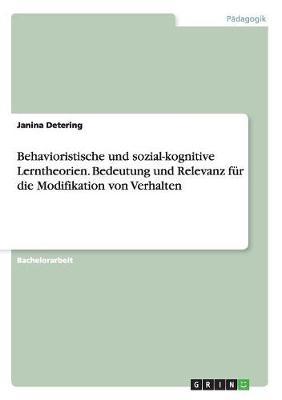 Behavioristische Und Sozial-Kognitive Lerntheorien. Bedeutung Und Relevanz Fur Die Modifikation Von Verhalten (Paperback)