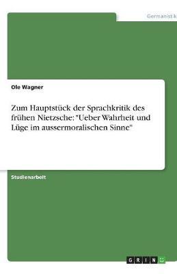 """Zum Hauptstuck Der Sprachkritik Des Fruhen Nietzsche: """"Ueber Wahrheit Und Luge Im Aussermoralischen Sinne"""" (Paperback)"""