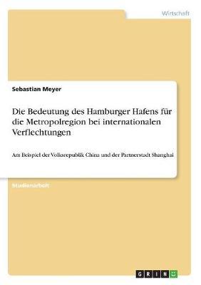 Die Bedeutung Des Hamburger Hafens Fur Die Metropolregion Bei Internationalen Verflechtungen (Paperback)