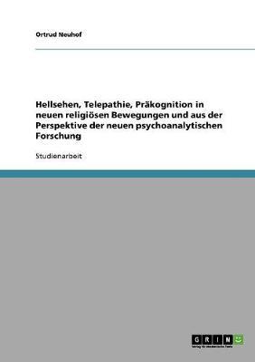 Hellsehen, Telepathie, Prakognition in Neuen Religiosen Bewegungen Und Aus Der Perspektive Der Neuen Psychoanalytischen Forschung (Paperback)