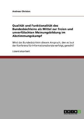 Qualitat Und Funktionalitat Des Bundesbuchleins ALS Mittel Zur Freien Und Unverfalschten Meinungsbildung Im Abstimmungskampf (Paperback)