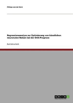 Regressionsanalyse Zur Optimierung Von Kunstlichen Neuronalen Netzen Bei Der Dax-Prognose (Paperback)