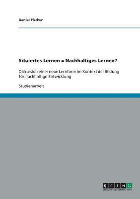 Situiertes Lernen = Nachhaltiges Lernen? (Paperback)