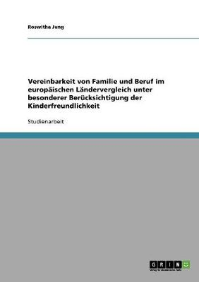 Die Vereinbarkeit Von Familie Und Beruf in Europa. Wie Kinderfreundlich Sind Die Europaischen Lander? (Paperback)