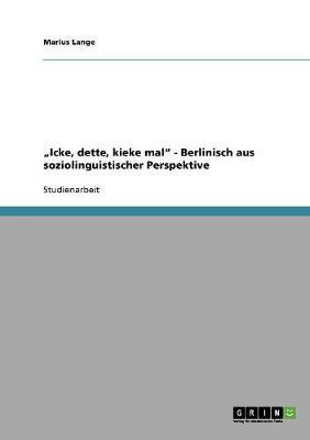 """""""Icke, Dette, Kieke Mal"""" - Berlinisch Aus Soziolinguistischer Perspektive (Paperback)"""