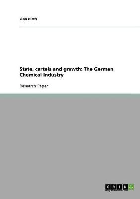 State, Cartels and Growth: The German Chemical Industry (Paperback)