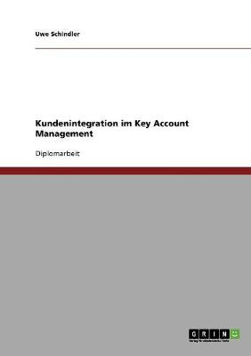 Kundenintegration Im Key Account Management (Paperback)