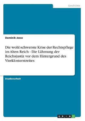 Die Wohl Schwerste Krise Der Rechtspflege Im Alten Reich - Die Lahmung Der Reichsjustiz VOR Dem Hintergrund Des Vierklosterstreites (Paperback)