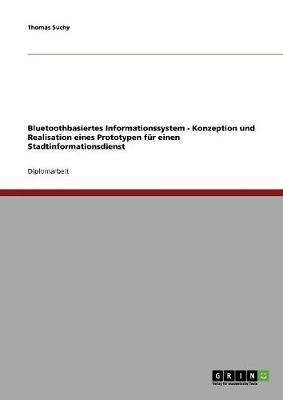 Bluetoothbasiertes Informationssystem - Konzeption Und Realisation Eines Prototypen Fur Einen Stadtinformationsdienst (Paperback)
