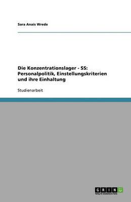 Die Konzentrationslager - SS: Personalpolitik, Einstellungskriterien Und Ihre Einhaltung (Paperback)