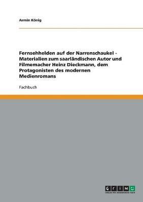 Fernsehhelden Auf Der Narrenschaukel - Materialien Zum Saarlandischen Autor Und Filmemacher Heinz Dieckmann, Dem Protagonisten Des Modernen Medienromans (Paperback)